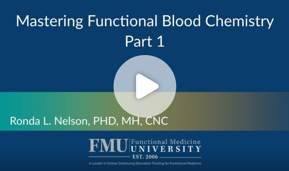 Mastering Functional blood chemistry 6 part series webinar 1 for functional medicine university