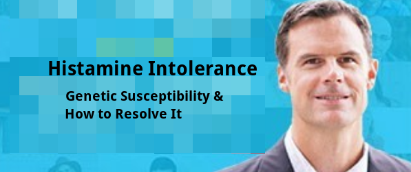 Histamine Intolerance: Genetic Susceptibility and How to Resolve It